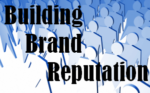 Building Brand Reputation – Part 1