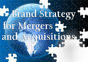 Brand Strategy for Mergers and Acquisitions – Part 1