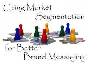 Using Market Segmentation for Better Brand Messaging – Part 1