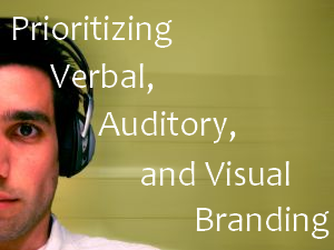 Prioritizing Verbal, Auditory and Visual Branding – Part 1