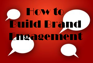 How to Build Brand Engagement – Part 1