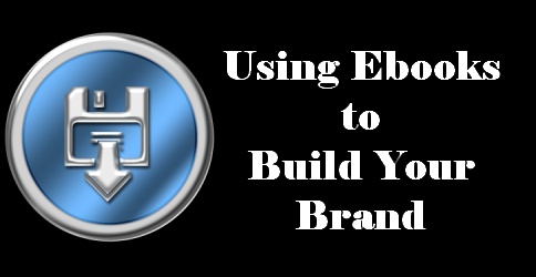 Using Ebooks to Build a Brand – Part 1