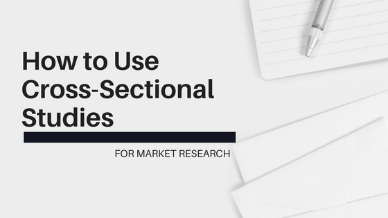 How to Use Cross-Sectional Studies for Market Research
