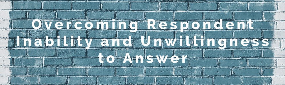 Overcoming Respondent Inability and Unwillingness to Answer