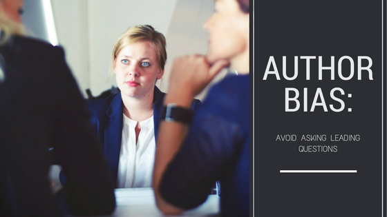 Author Bias: Avoid Asking Leading Questions