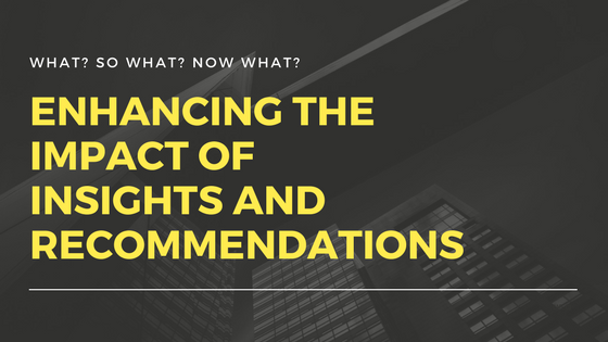 What? So What? Now What? : Enhancing the Impact of Insights and Recommendations