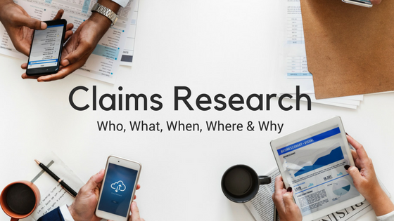 Claims Research: Who, What, When, Where & Why