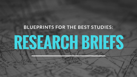Blueprints for the Best Studies: Research Briefs