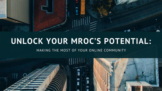 Unlock Your MROC's Potential: Making the Most of Your Online Community