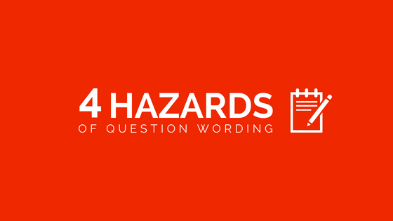 4 Hazards to Avoid in Question Wording