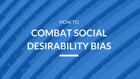 How to Combat Social Desirability Bias