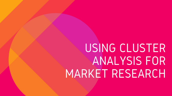 Using Cluster Analysis for Market Research