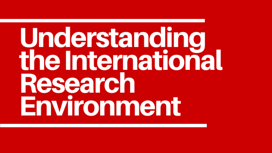 Understanding the International Research Environment