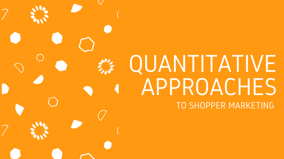 Quantitative Approaches to Shopper Marketing