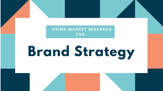 Using Market Research For Brand Strategy