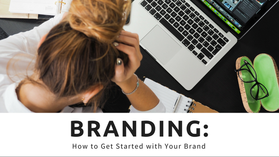 Branding: How to Get Started with Your Brand