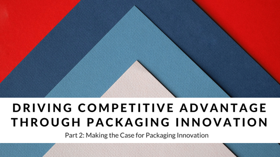 Driving Competitive Advantage Through Packaging Innovation: Part 2