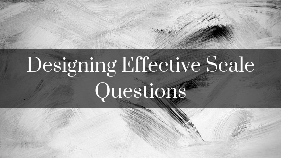 Designing Effective Scale Questions