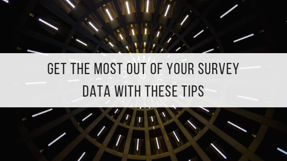 Get the Most out of Your Survey Data with These Tips