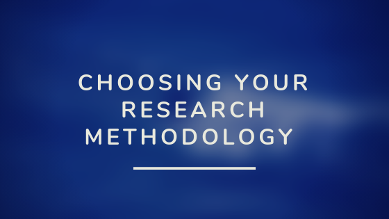 Choosing Your Research Methodology
