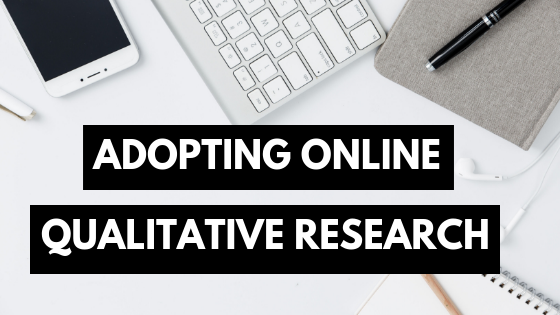 Adopting Online Qualitative Research