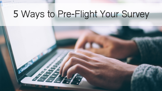 Test and Re-test: 5 Ways to Pre-Flight Your Survey