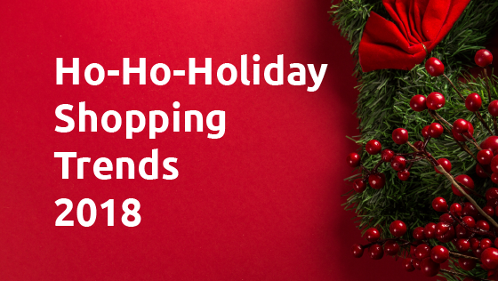 Ho-Ho-Holiday Shopping Trends 2018