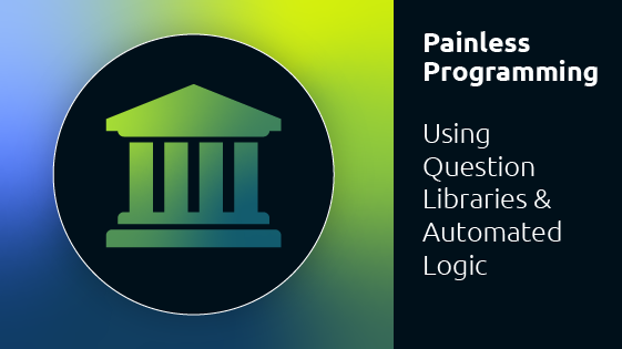 Painless Programming: Using Question Libraries and Automated Logic