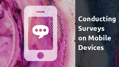 Conducting Surveys on Mobile Devices: Optimizing Your Results