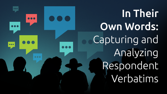 In Their Own Words: Capturing and Analyzing Respondent Verbatims