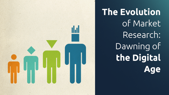 The Evolution of Market Research: Dawning of the Digital Age