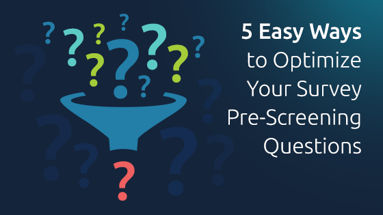 5 Easy Ways to Optimize Your Survey Pre-Screening Questions