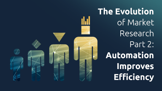 The Evolution of Market Research: Automation Improves Efficiency