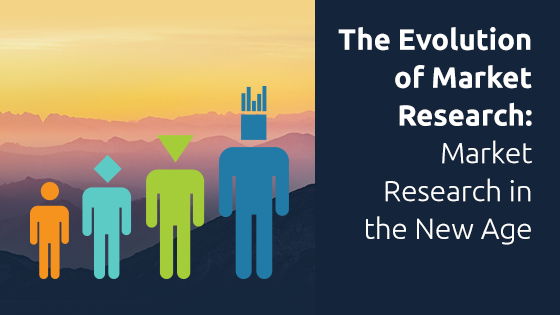 The Evolution of Market Research: Market Research in the New Age