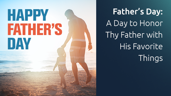 Father's Day: A Day to Honor Thy Father with His Favorite Things