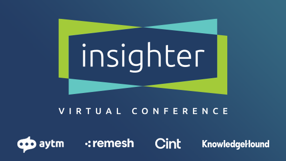 "Announcing ""Insighter"": A Virtual Conference from aytm, CINT, KnowledgeHound, & Remesh"