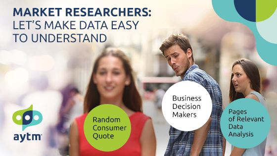 Market Researchers: Let's Make Data Easy to Understand