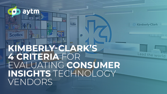 Kimberly-Clark's 4 Criteria for Evaluating Consumer Insights Technology Vendors