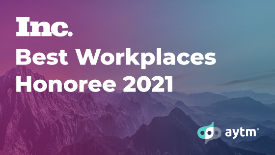 AYTM NAMED TO INC. MAGAZINE LIST OF BEST WORKPLACES IN 2021 FOR ITS EXCEPTIONAL WORKPLACE CULTURE