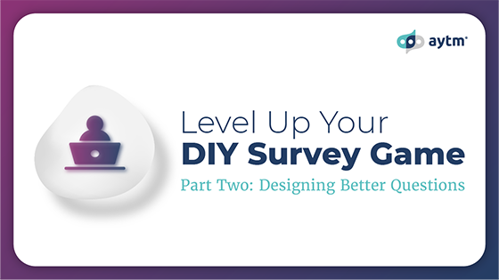 """Level Up Your DIY Survey Game: Part Two  """"Designing Better Questions"""""""